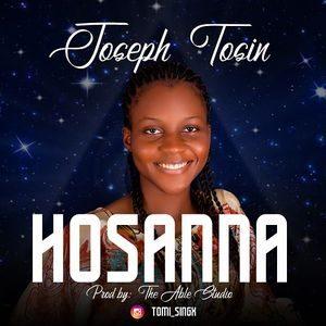 Download Hosanna By Joseph Tosin