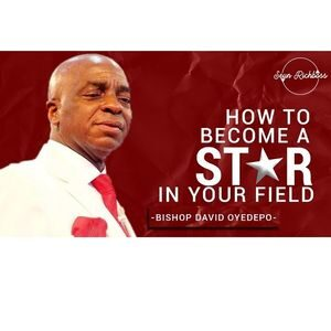How To Be A Star In Your Field By Bishop David Oyedepo