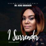 Dr. Uche Obiaraeri - I Surrender [MP3 Download]