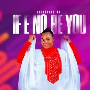 Download If E No Be You By Blessings Ng