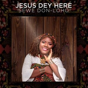 Download Jesus Dey Here By Sewe Don-Loho