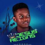 Jesse - Jesus Reigns [MP3 and Lyrics]
