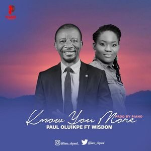 Download Know You More By Paul Oluikpe Ft. Wisdom