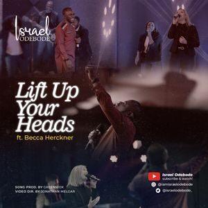 Download Lift Up Your Heads By Israel Odebode Ft. Becca Herckner