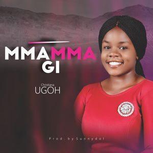 Download Mmamma Gi By Christiana Ugoh