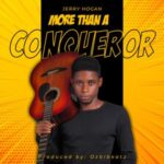 Jerry Hogan - More Than A Conqueror [MP3 and Lyrics]
