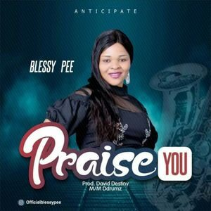 Download Praise You By Blessy Pee