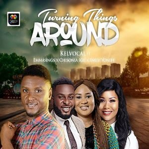 Download Turning Things Around By Kelvocal Ft. Emmasings, Emily Yoneh & Chisonia Ige