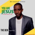 Ben Nazareth - You Are Jesus [MP3, Video and Lyrics]