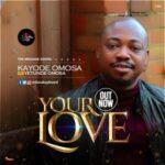 Kayode Omosa - Your Love Ft. Yetunde Omosa [MP3, Video and Lyrics]