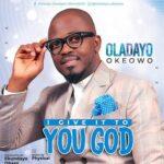 Oladayo Okeowo - I Give It To You God [MP3 and Video]