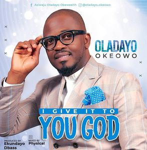 Download I Give It To You God By Oladayo Okeowo