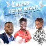 Enogba Ende - Bless Your Name Ft. Mercy Michael & Victor Solace