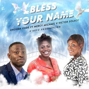 Download Bless Your Name By Enogba Ende Ft. Mercy Michael & Victor Solace