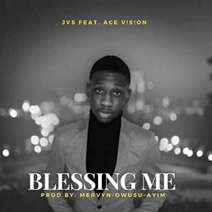 Download Blessing Me By JVS Ft. ACE V!S!ON