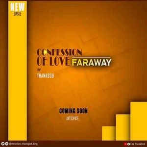 Video : The Confession of Love (Faraway) By ThankGod