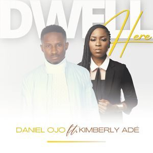 Download Dwell Here By Daniel Ojo Ft. Kimberly Ade