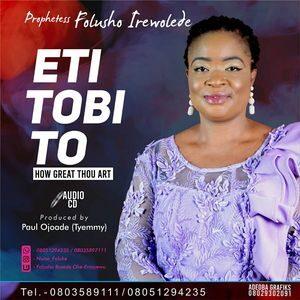 Download Eti Tobi To (How Great Thou Art) Album By Prophetess Folusho Irelwolede