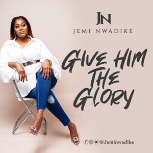 Download Give Him The Glory By Jemi Nwadike