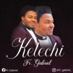 Fr. Gabriel Okeke - Kelechi [MP3, Video and Lyrics]