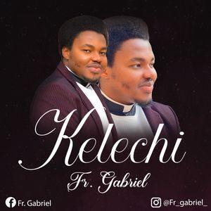 Download Kelechi By Fr. Gabriel Okeke