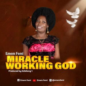 Download Miracle Working God By Emem Femi