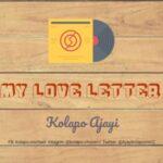 Kolapo Ajayi - My Love Letter [MP3 and Lyrics]