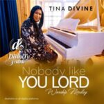 Tina Divine - Nobody Like You Lord [MP3 and Video]