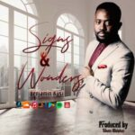 Benjamin Kusi - Signs and Wonders [MP3, Video and Lyrics]