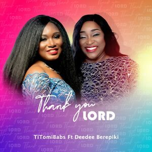 Download Thank You Lord By TitomiBabs Ft. DeeDee Berepiki
