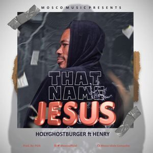 Download That Name Jesus By Holyghostburger Ft. Henry