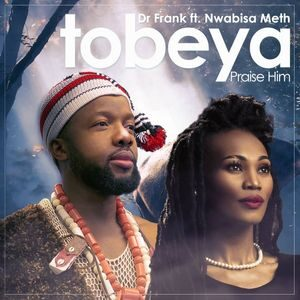 Download Tobeya (Praise Him) By Dr. Frank Ft. Nwabisa Meth