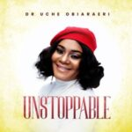 Dr Uche Obiaraeri - Unstoppable Album