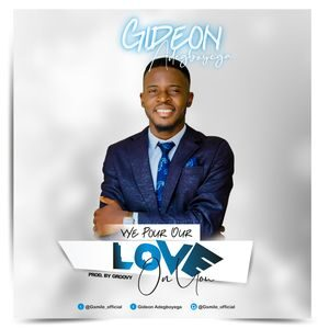 Download We Pour Our Love On You By Gideon Adegboyega