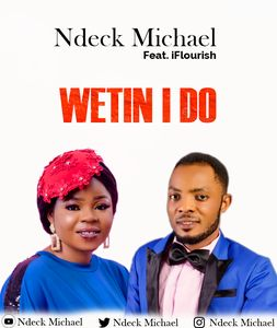 Download Wetin I Do By Ndeck Michael Ft. iFlourish
