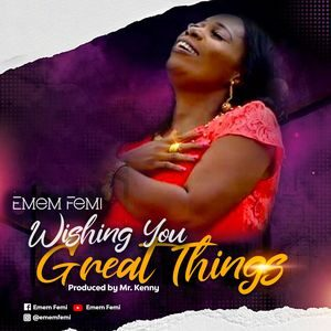 Download Wishing You Great Things By Emem Femi
