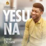 Steve Crown - Yesu Na [MP3 and Video]