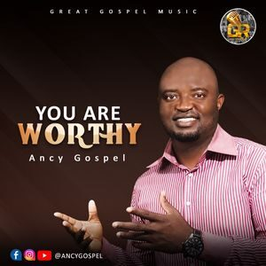 Download You are Worthy By Ancy Gospel
