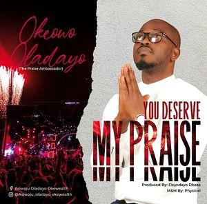Download You Deserve My Praise By Oladayo Okeowo
