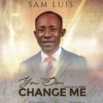 Sam Luis - You Don Change Me [MP3 Download]