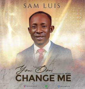 Download You Don Change Me By Sam Luis