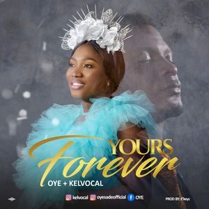 Download Yours Forever By Oye Ft. Kelvocal