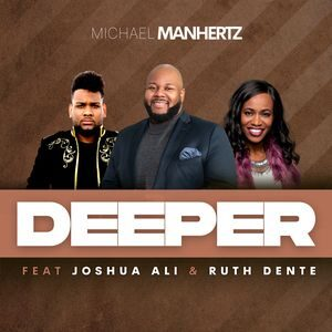 Download Deeper By Michael Manhertz Ft. Ruth Dente and Joshua Ali