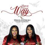 Deborah Odioko - Have Your Way Ft. Ruth Elomobor