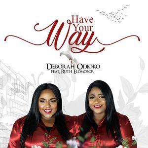 Download Have Your Way By Deborah Odioko Ft. Ruth Elomobor
