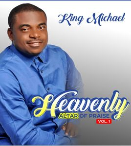 Download Heavenly Altar Of Praise (Vol. 1) Album By Minister King Michael