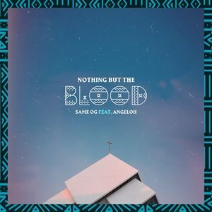 Download and Stream Nothing But The Blood By Same OG Ft. Angeloh