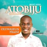 Oluwaseun Praise - Atobiju [MP3 Download]