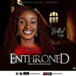 Bethel Peter - Enthroned [MP3, Video and Lyrics]