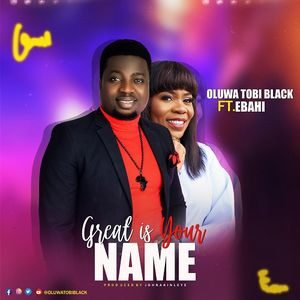 Download Great is Your Name By Oluwatobi Black Ft. Ebahi